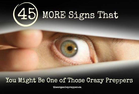 45 MORE Signs That You Might Be One of Those Crazy Preppers