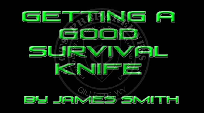 Getting A Good Survival Knife – By James Smith